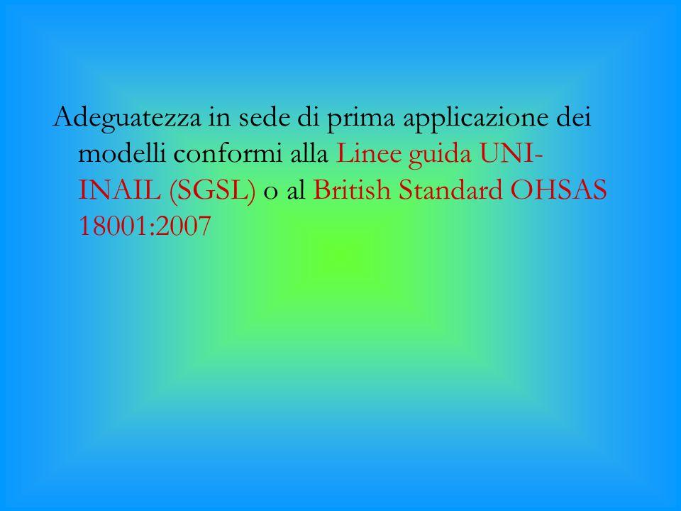 Adeguatezza in sede di prima applicazione dei modelli conformi alla Linee guida UNI-INAIL (SGSL) o al British Standard OHSAS 18001:2007