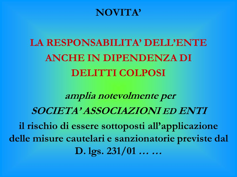 LA RESPONSABILITA' DELL'ENTE ANCHE IN DIPENDENZA DI DELITTI COLPOSI