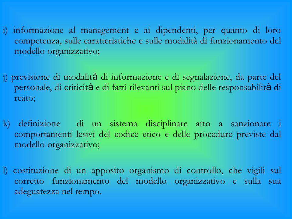 i) informazione al management e ai dipendenti, per quanto di loro competenza, sulle caratteristiche e sulle modalità di funzionamento del modello organizzativo;