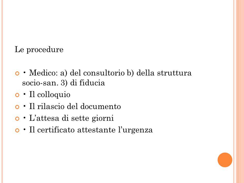 Le procedure • Medico: a) del consultorio b) della struttura socio-san. 3) di fiducia. • Il colloquio.