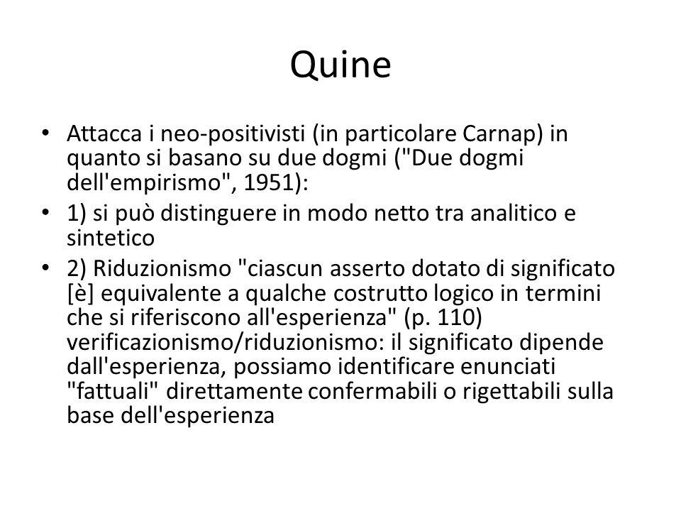 Quine Attacca i neo-positivisti (in particolare Carnap) in quanto si basano su due dogmi ( Due dogmi dell empirismo , 1951):