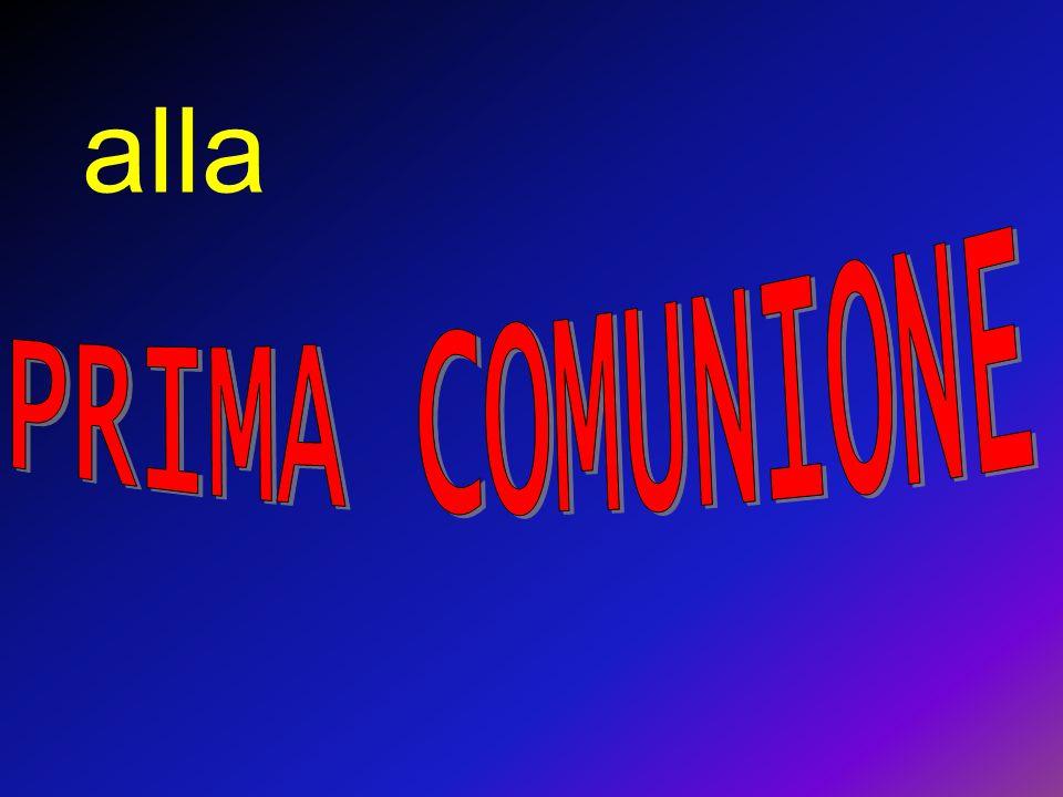 alla PRIMA COMUNIONE