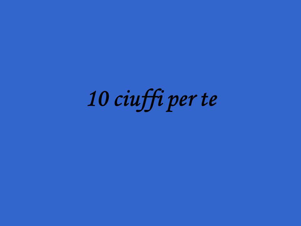 10 ciuffi per te