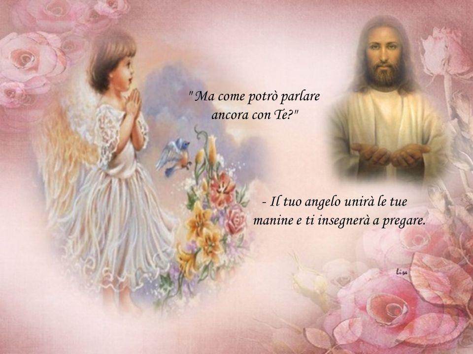 - Il tuo angelo unirà le tue manine e ti insegnerà a pregare.