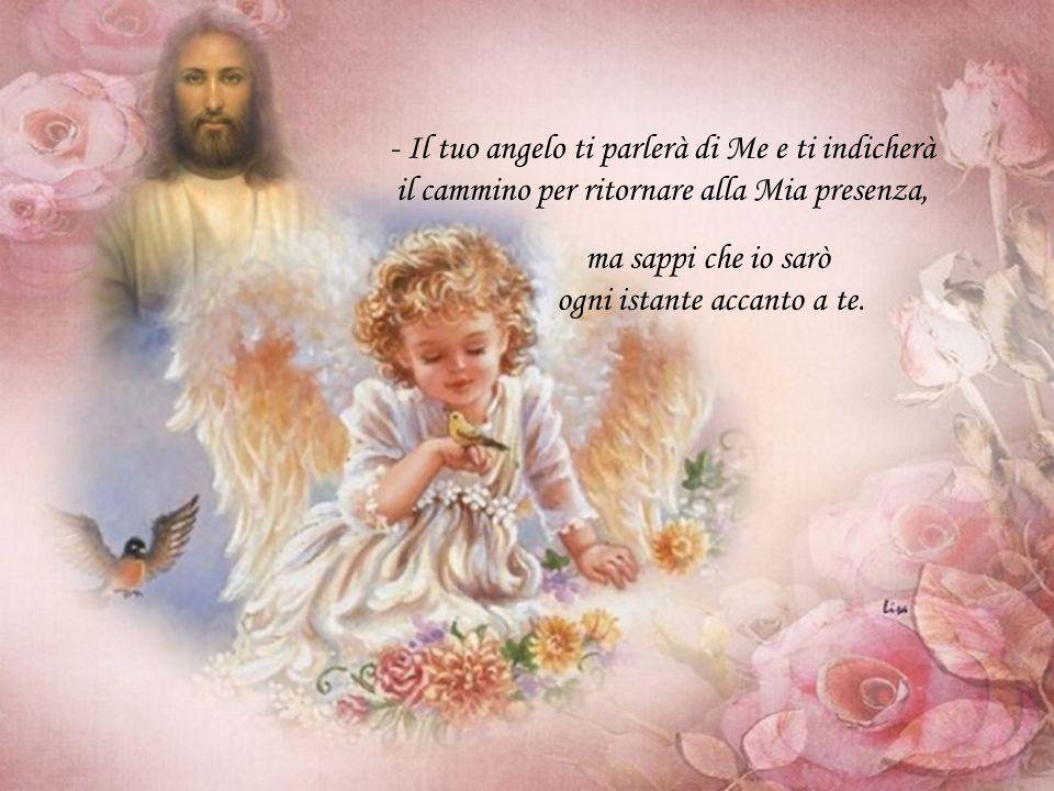 - Il tuo angelo ti parlerà di Me e ti indicherà