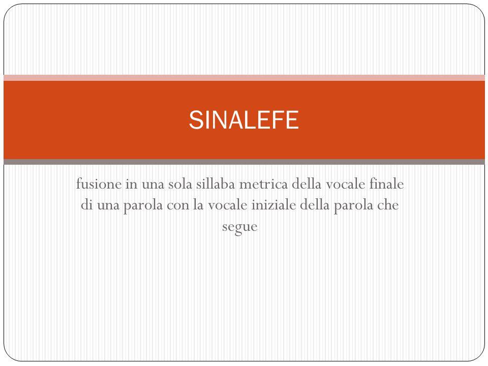 SINALEFE fusione in una sola sillaba metrica della vocale finale di una parola con la vocale iniziale della parola che segue.
