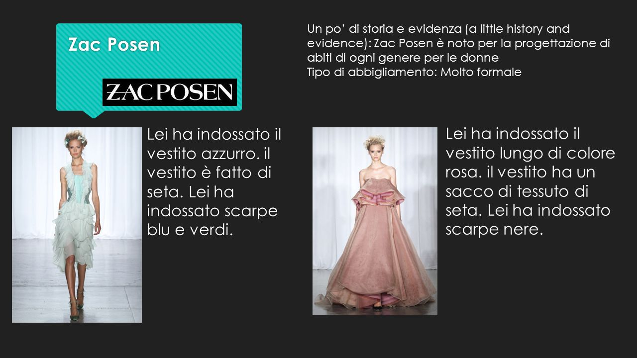 Un po' di storia e evidenza (a little history and evidence): Zac Posen è noto per la progettazione di abiti di ogni genere per le donne