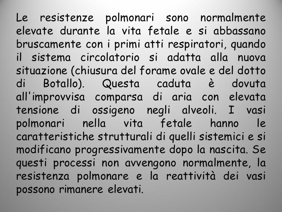 Le resistenze polmonari sono normalmente elevate durante la vita fetale e si abbassano bruscamente con i primi atti respiratori, quando il sistema circolatorio si adatta alla nuova situazione (chiusura del forame ovale e del dotto di Botallo).