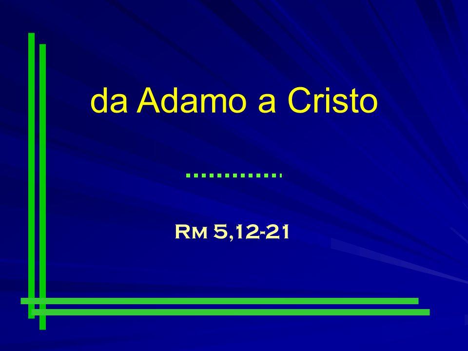 da Adamo a Cristo Rm 5,12-21