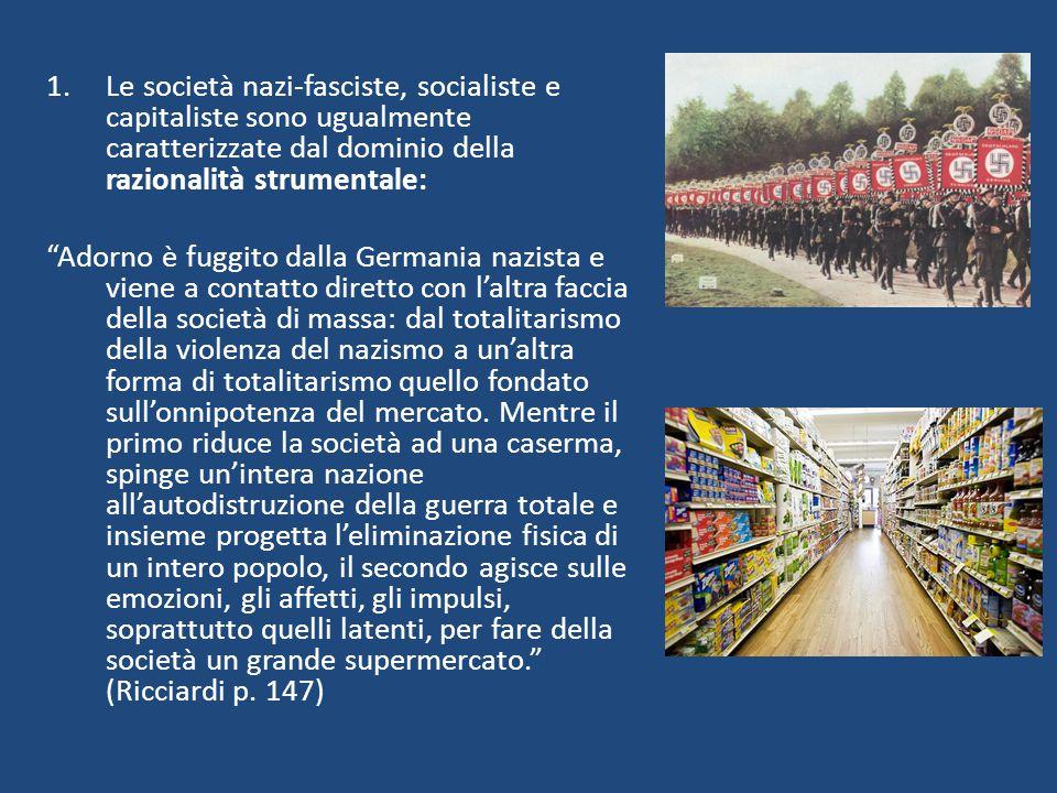Le società nazi-fasciste, socialiste e capitaliste sono ugualmente caratterizzate dal dominio della razionalità strumentale: