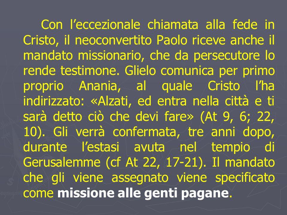 Con l'eccezionale chiamata alla fede in Cristo, il neoconvertito Paolo riceve anche il mandato missionario, che da persecutore lo rende testimone.