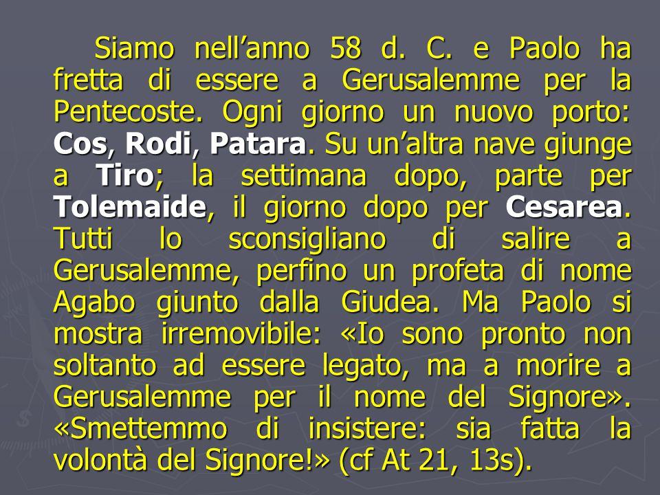 Siamo nell'anno 58 d. C. e Paolo ha fretta di essere a Gerusalemme per la Pentecoste.