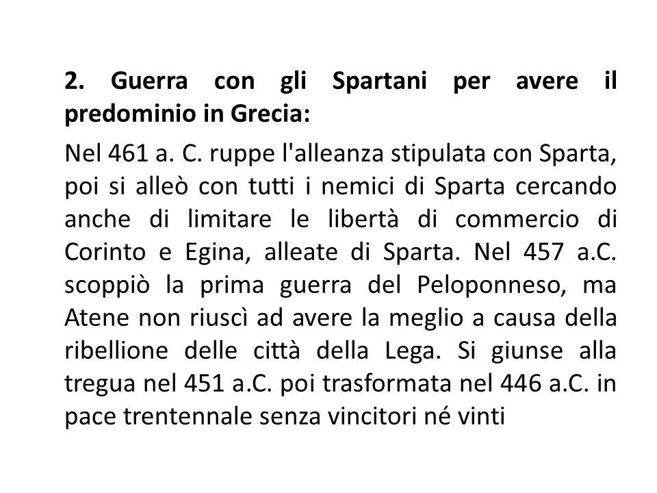 2. Guerra con gli Spartani per avere il predominio in Grecia: Nel 461 a.