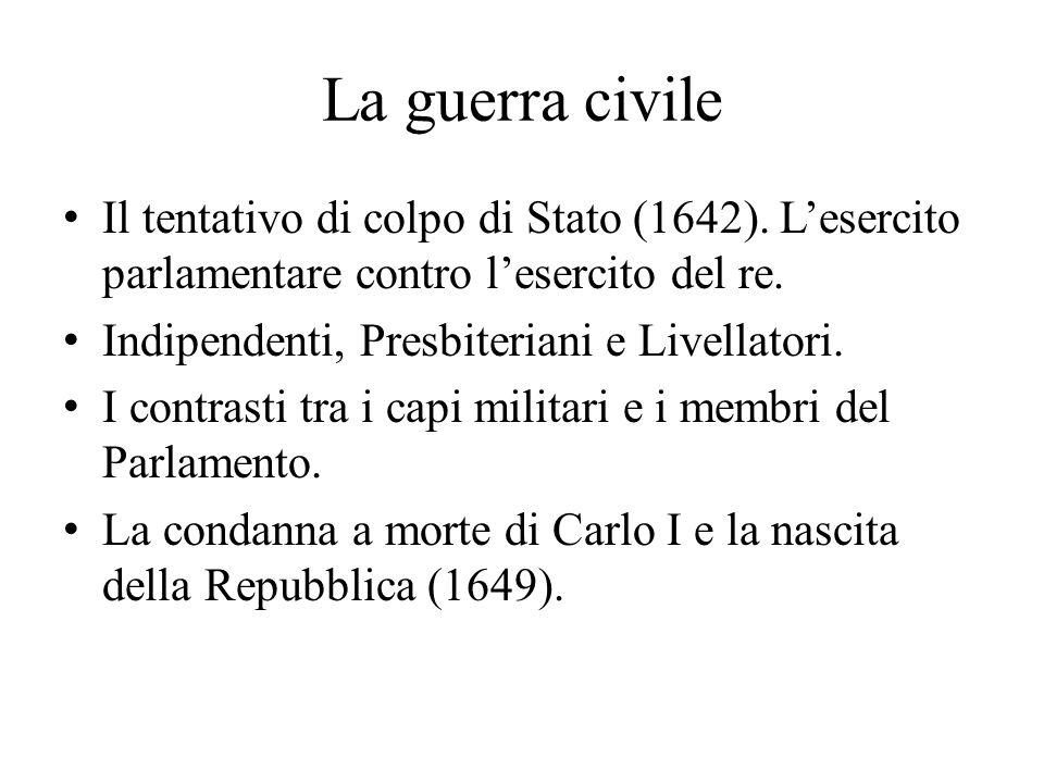 La guerra civile Il tentativo di colpo di Stato (1642). L'esercito parlamentare contro l'esercito del re.