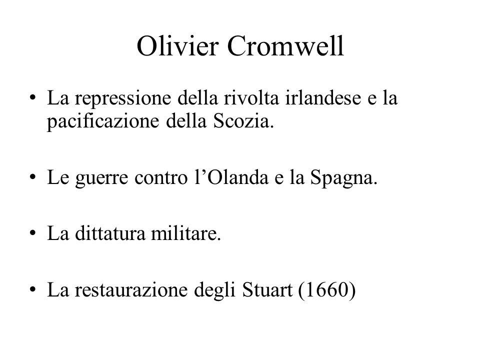 Olivier Cromwell La repressione della rivolta irlandese e la pacificazione della Scozia. Le guerre contro l'Olanda e la Spagna.