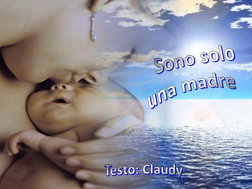 Je ne suis qu'une mère Sono solo una madre Testo: Claudy