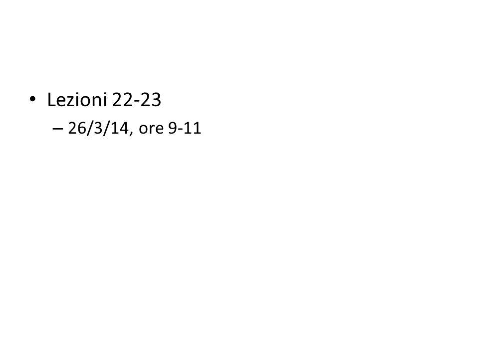 Lezioni 22-23 26/3/14, ore 9-11