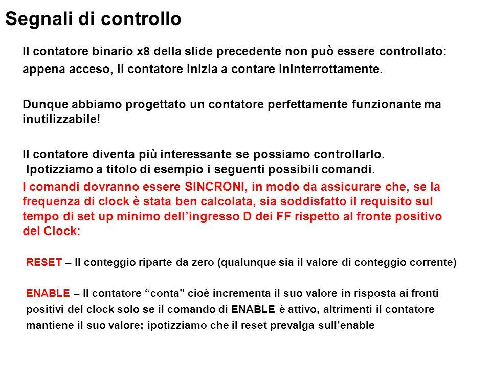 Segnali di controllo Il contatore binario x8 della slide precedente non può essere controllato: