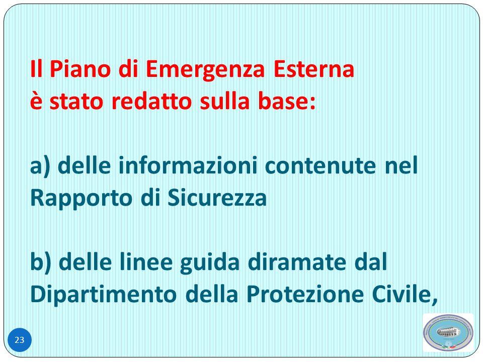 Il Piano di Emergenza Esterna è stato redatto sulla base: a) delle informazioni contenute nel Rapporto di Sicurezza b) delle linee guida diramate dal Dipartimento della Protezione Civile,