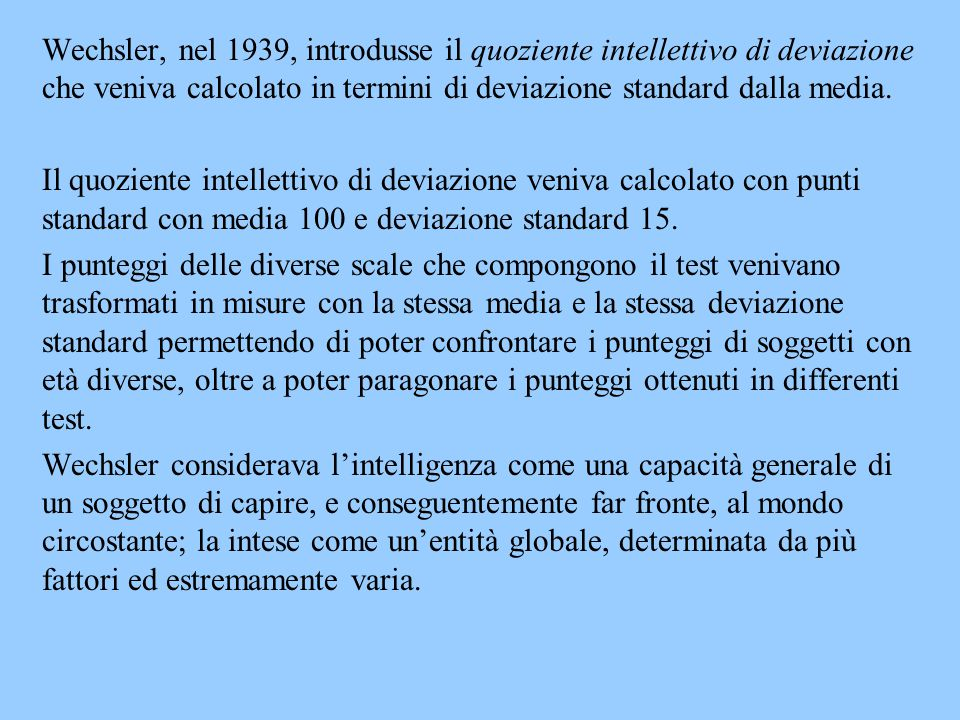 Wechsler, nel 1939, introdusse il quoziente intellettivo di deviazione che veniva calcolato in termini di deviazione standard dalla media.