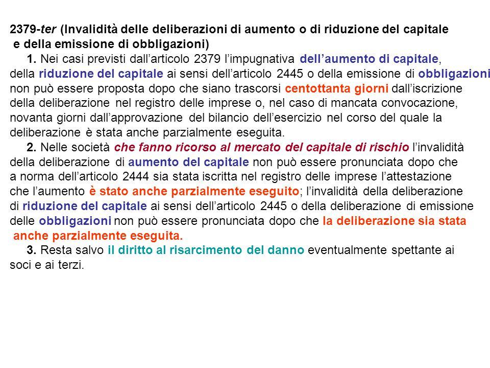 2379-ter (Invalidità delle deliberazioni di aumento o di riduzione del capitale e della emissione di obbligazioni) 1.