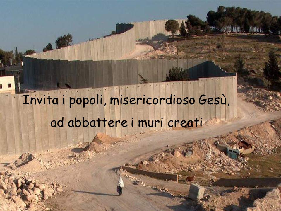 Invita i popoli, misericordioso Gesù, ad abbattere i muri creati
