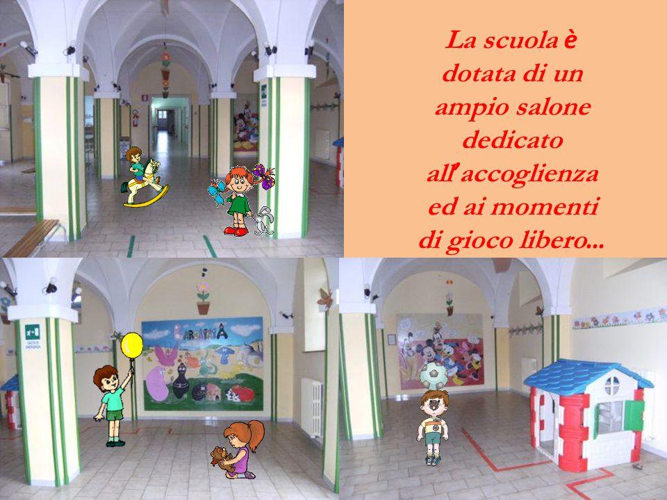 La scuola è dotata di un ampio salone dedicato all'accoglienza ed ai momenti di gioco libero…