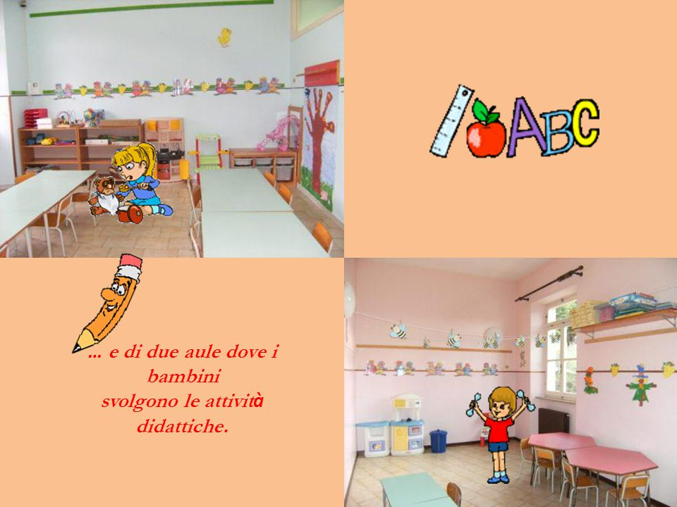 … e di due aule dove i bambini svolgono le attività didattiche.
