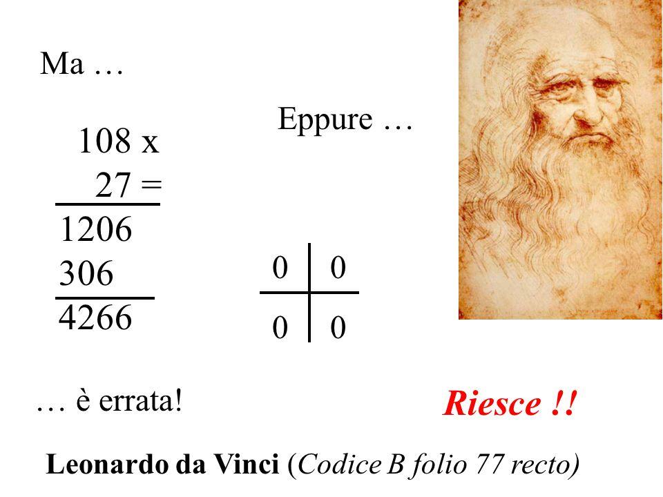 108 x 27 = 1206 306 4266 Riesce !! Ma … Eppure … 0 0 … è errata!