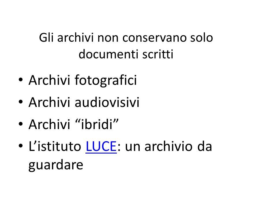 Gli archivi non conservano solo documenti scritti