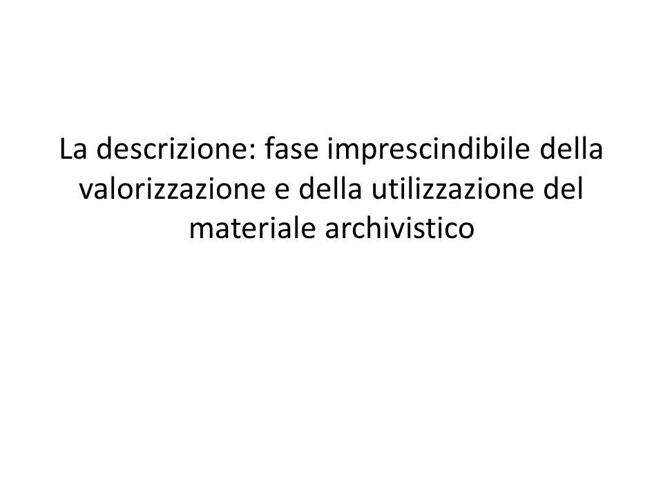 La descrizione: fase imprescindibile della valorizzazione e della utilizzazione del materiale archivistico
