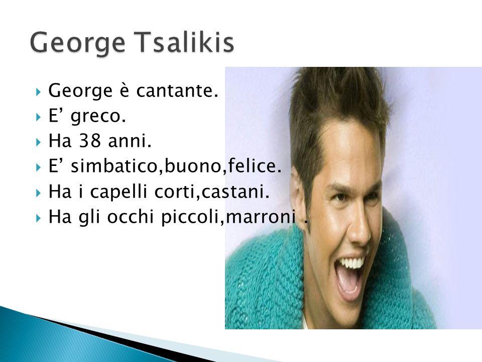 George Tsalikis George è cantante. E' greco. Ha 38 anni.