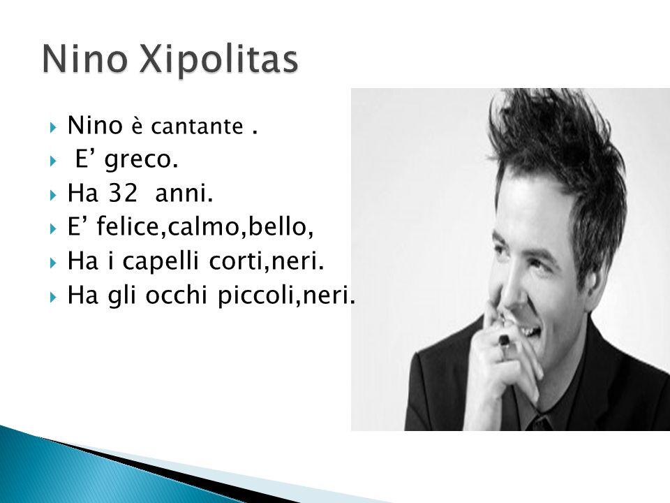 Nino Xipolitas Nino è cantante . E' greco. Ha 32 anni.