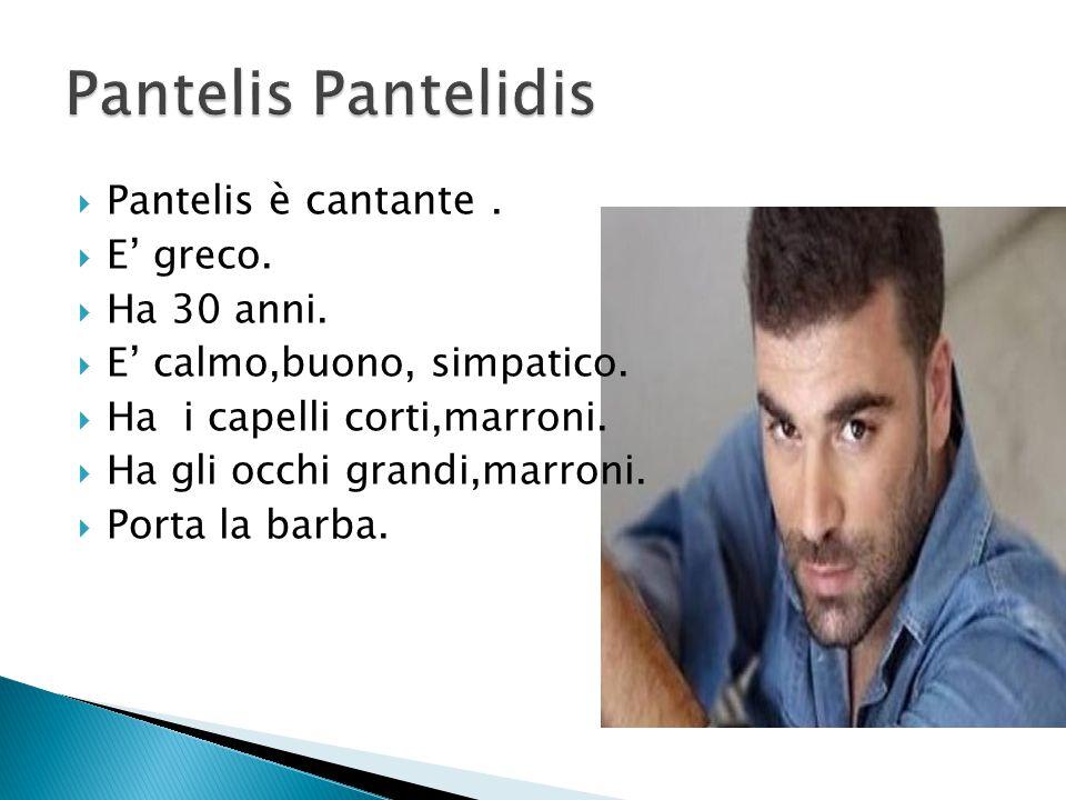 Pantelis Pantelidis Pantelis è cantante . E' greco. Ha 30 anni.