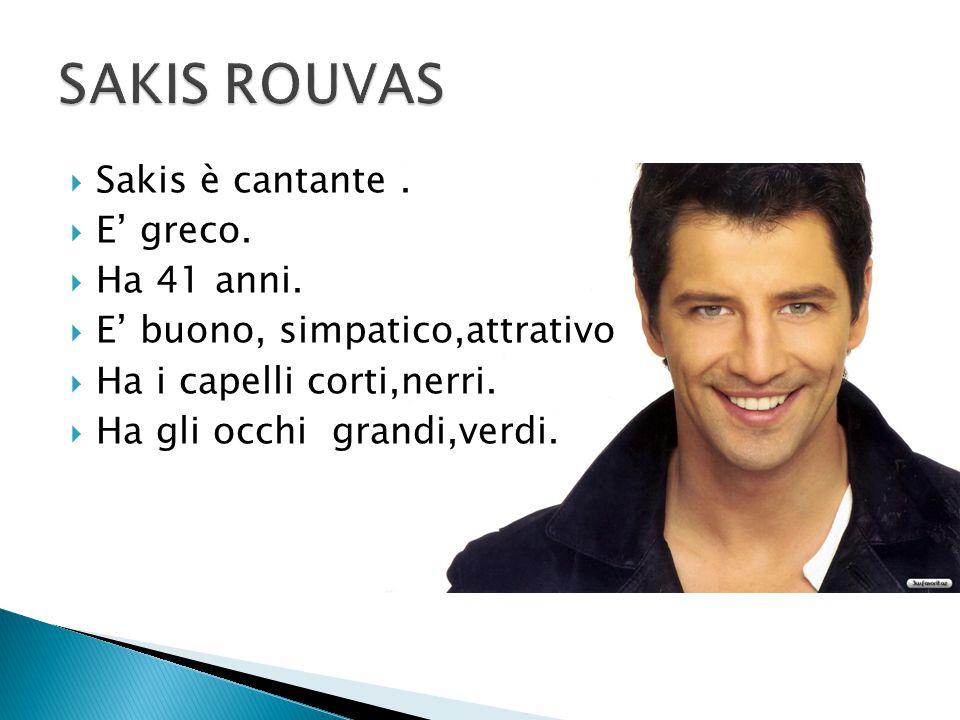 SAKIS ROUVAS Sakis è cantante . E' greco. Ha 41 anni.