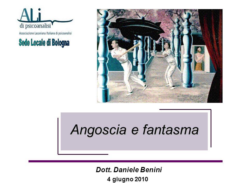 Angoscia e fantasma Dott. Daniele Benini 4 giugno 2010