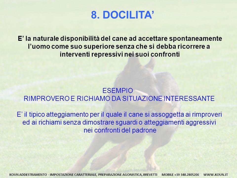 8. DOCILITA' E' la naturale disponibilità del cane ad accettare spontaneamente. l'uomo come suo superiore senza che si debba ricorrere a.