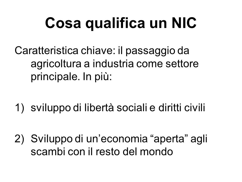 Cosa qualifica un NIC Caratteristica chiave: il passaggio da agricoltura a industria come settore principale. In più: