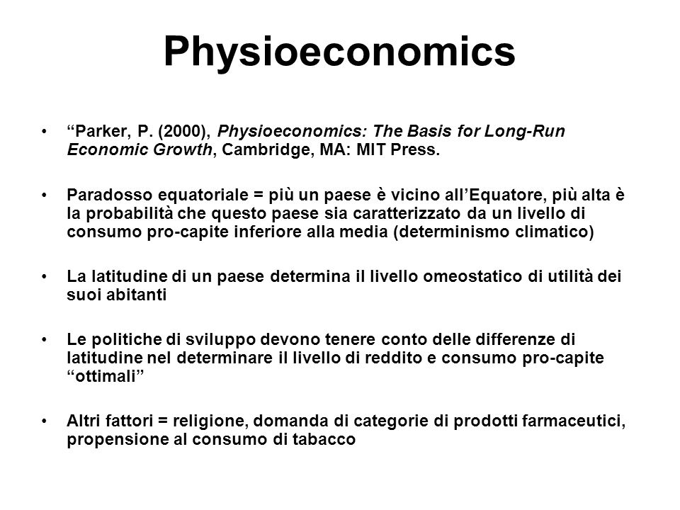 Physioeconomics Parker, P. (2000), Physioeconomics: The Basis for Long-Run Economic Growth, Cambridge, MA: MIT Press.