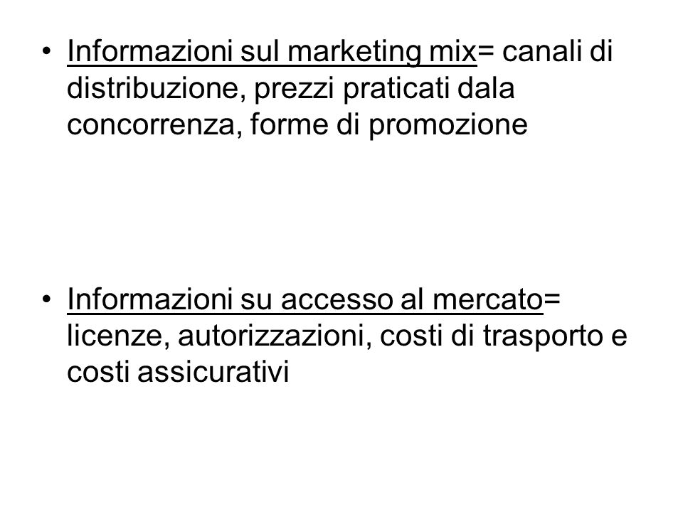 Informazioni sul marketing mix= canali di distribuzione, prezzi praticati dala concorrenza, forme di promozione