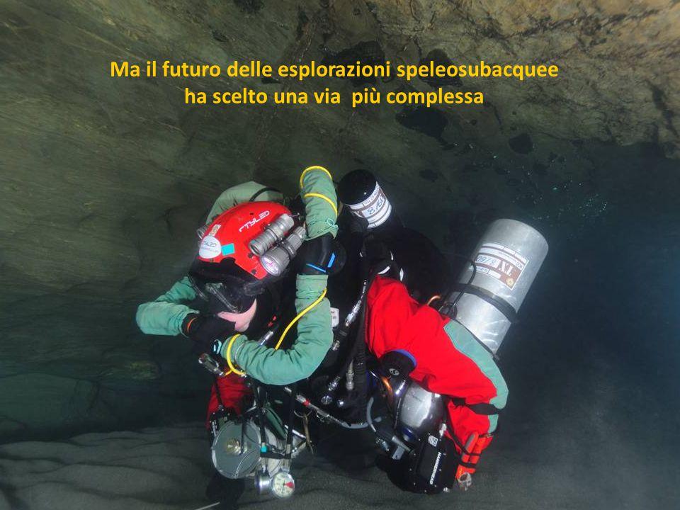 Ma il futuro delle esplorazioni speleosubacquee ha scelto una via più complessa