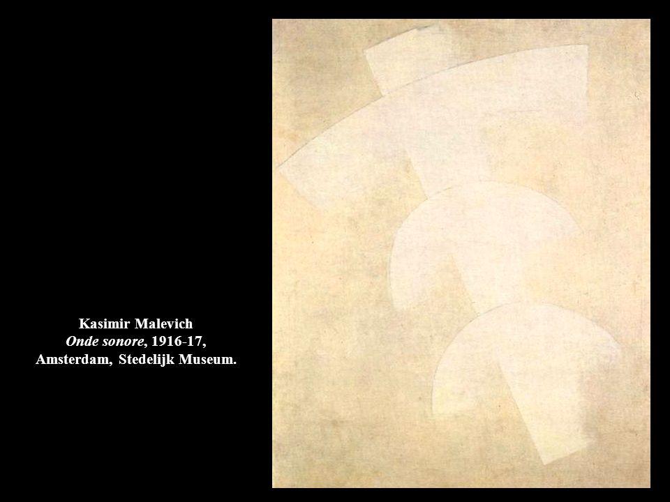 Kasimir Malevich Onde sonore, 1916-17, Amsterdam, Stedelijk Museum.