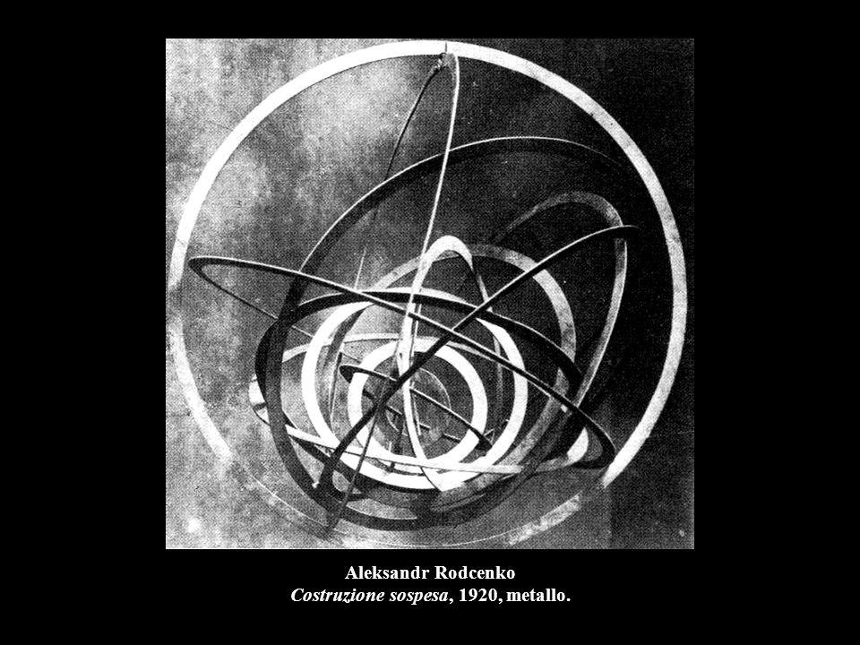 Aleksandr Rodcenko Costruzione sospesa, 1920, metallo.
