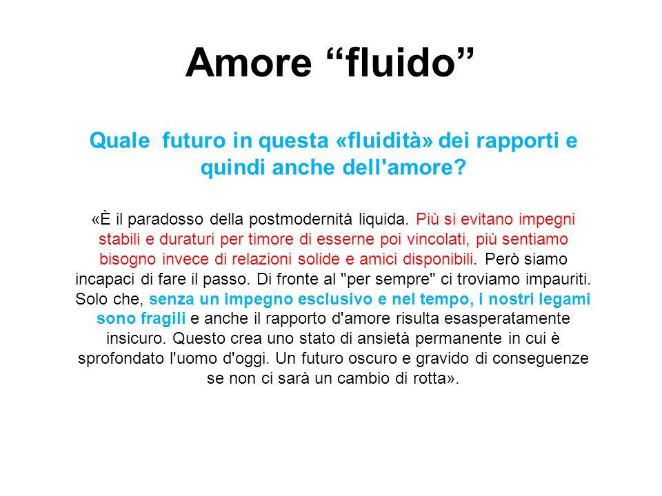 Amore fluido Quale futuro in questa «fluidità» dei rapporti e quindi anche dell amore