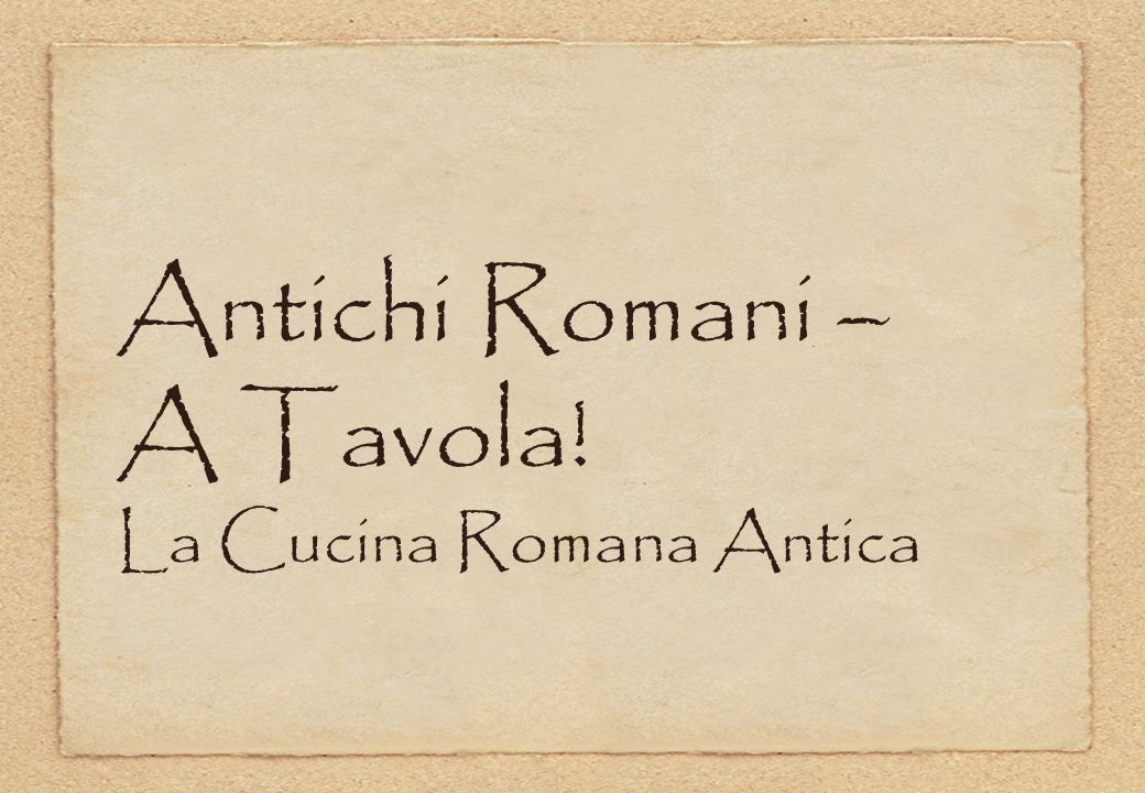 Antichi Romani – A Tavola! La Cucina Romana Antica