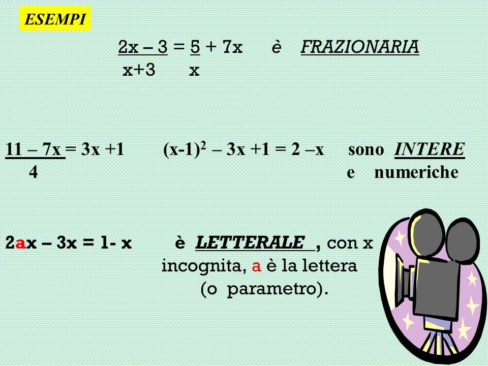 11 – 7x = 3x +1 (x-1)2 – 3x +1 = 2 –x sono INTERE 4 e numeriche