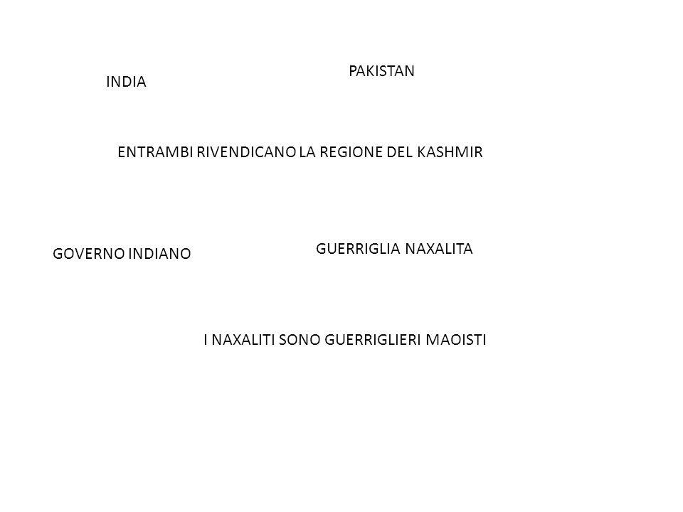 PAKISTAN INDIA. ENTRAMBI RIVENDICANO LA REGIONE DEL KASHMIR. GUERRIGLIA NAXALITA. GOVERNO INDIANO.