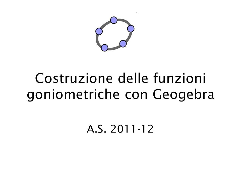 Costruzione delle funzioni goniometriche con Geogebra