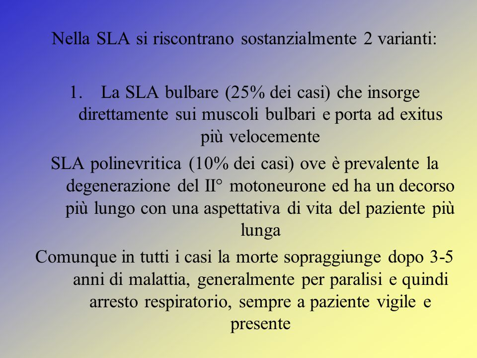 Nella SLA si riscontrano sostanzialmente 2 varianti: