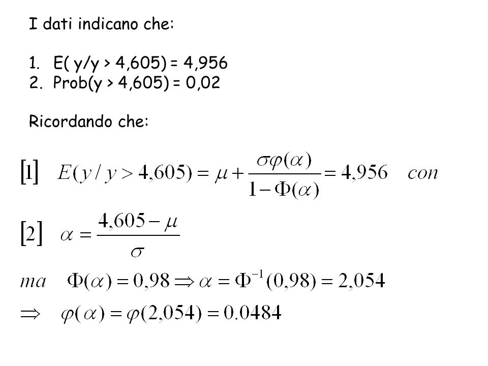 I dati indicano che: E( y/y > 4,605) = 4,956 Prob(y > 4,605) = 0,02 Ricordando che: